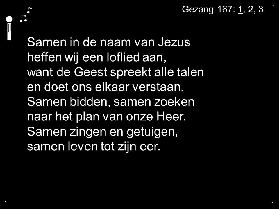 . . Gezang 167: 1, 2, 3.