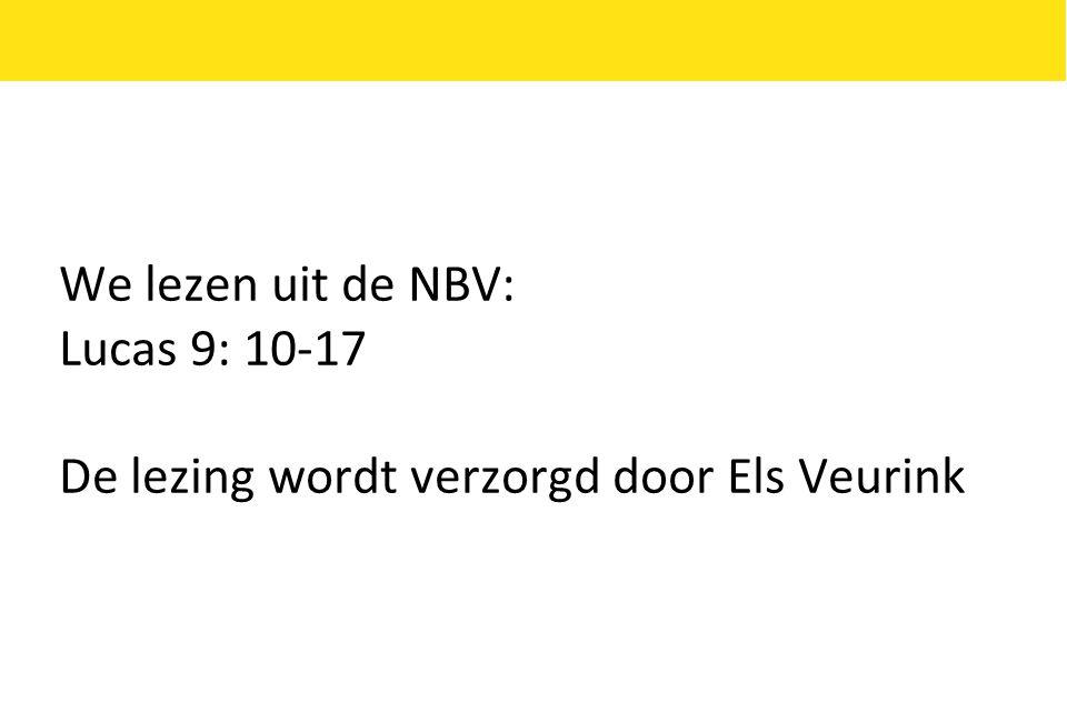 We lezen uit de NBV: Lucas 9: 10-17 De lezing wordt verzorgd door Els Veurink
