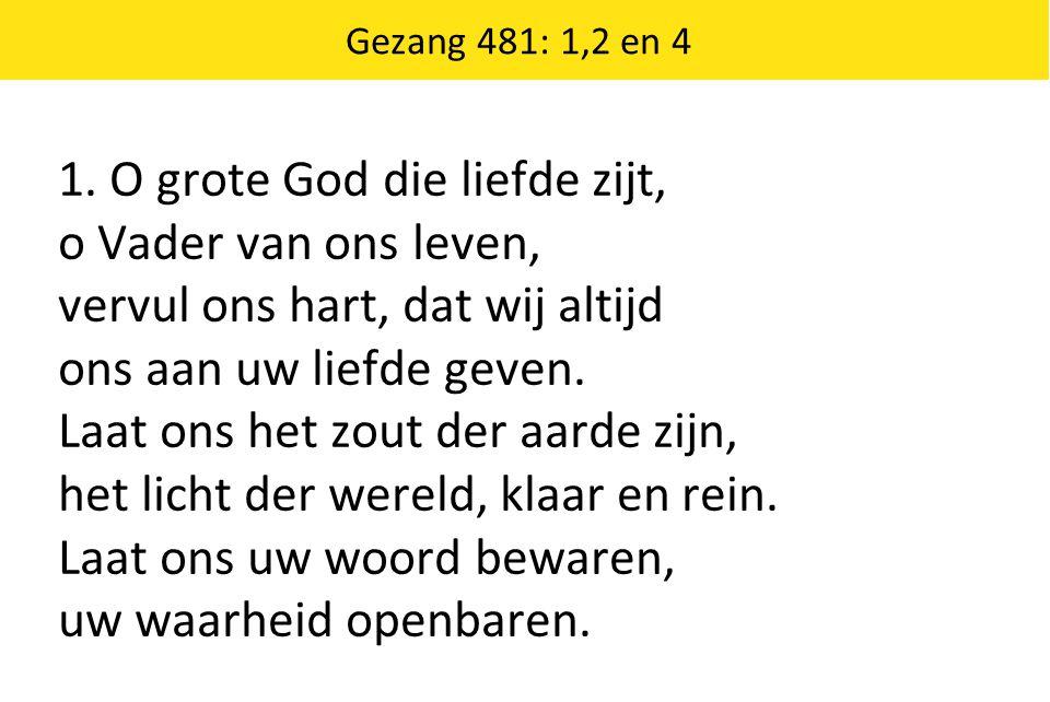 1. O grote God die liefde zijt, o Vader van ons leven,