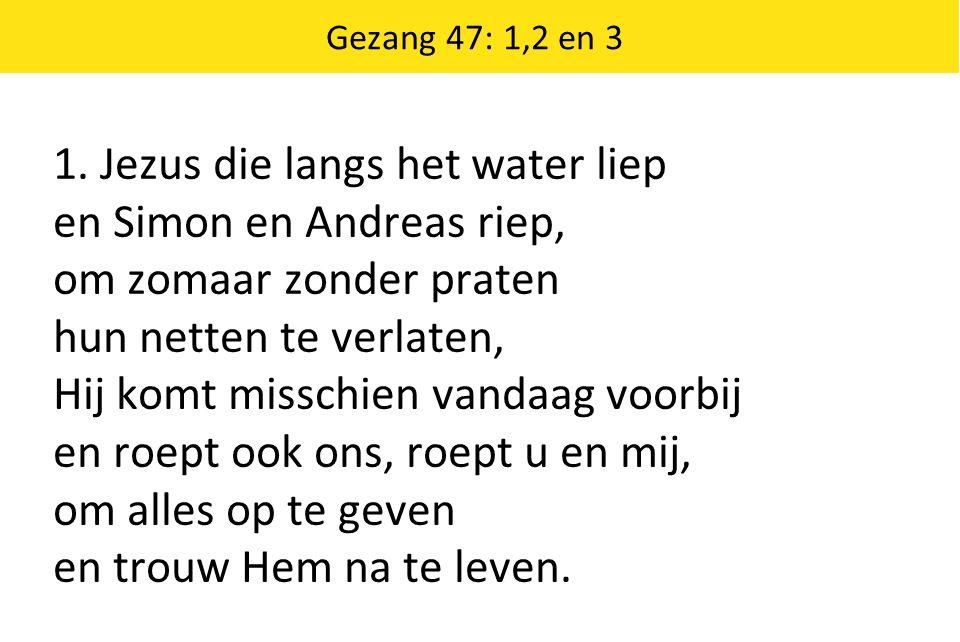 1. Jezus die langs het water liep en Simon en Andreas riep,