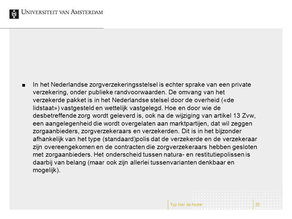 In het Nederlandse zorgverzekeringsstelsel is echter sprake van een private verzekering, onder publieke randvoorwaarden. De omvang van het verzekerde pakket is in het Nederlandse stelsel door de overheid («de lidstaat») vastgesteld en wettelijk vastgelegd. Hoe en door wie de desbetreffende zorg wordt geleverd is, ook na de wijziging van artikel 13 Zvw, een aangelegenheid die wordt overgelaten aan marktpartijen, dat wil zeggen zorgaanbieders, zorgverzekeraars en verzekerden. Dit is in het bijzonder afhankelijk van het type (standaard)polis dat de verzekerde en de verzekeraar zijn overeengekomen en de contracten die zorgverzekeraars hebben gesloten met zorgaanbieders. Het onderscheid tussen natura- en restitutiepolissen is daarbij van belang (maar ook zijn allerlei tussenvarianten denkbaar en mogelijk).
