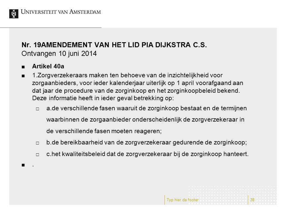 Nr. 19AMENDEMENT VAN HET LID PIA DIJKSTRA C.S. Ontvangen 10 juni 2014