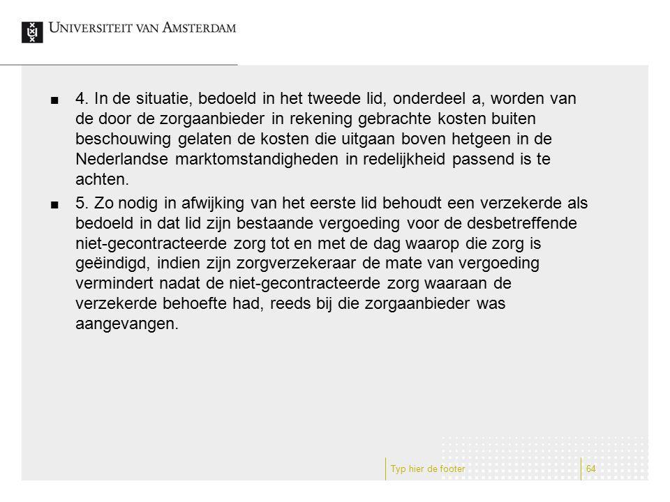 4. In de situatie, bedoeld in het tweede lid, onderdeel a, worden van de door de zorgaanbieder in rekening gebrachte kosten buiten beschouwing gelaten de kosten die uitgaan boven hetgeen in de Nederlandse marktomstandigheden in redelijkheid passend is te achten.
