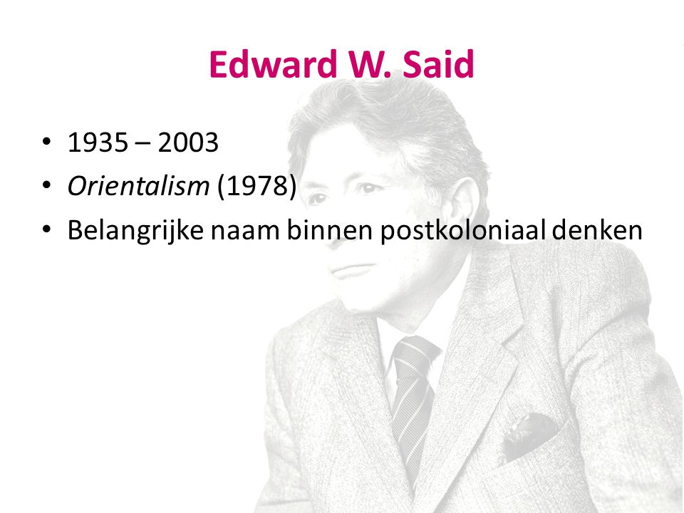 Edward W. Said 1935 – 2003 Orientalism (1978)
