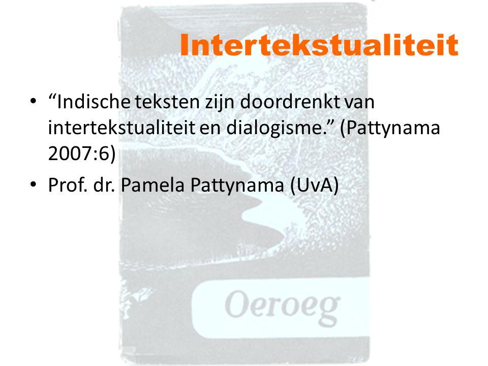 Intertekstualiteit Indische teksten zijn doordrenkt van intertekstualiteit en dialogisme. (Pattynama 2007:6)