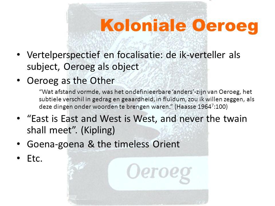 Koloniale Oeroeg Vertelperspectief en focalisatie: de ik-verteller als subject, Oeroeg als object. Oeroeg as the Other.