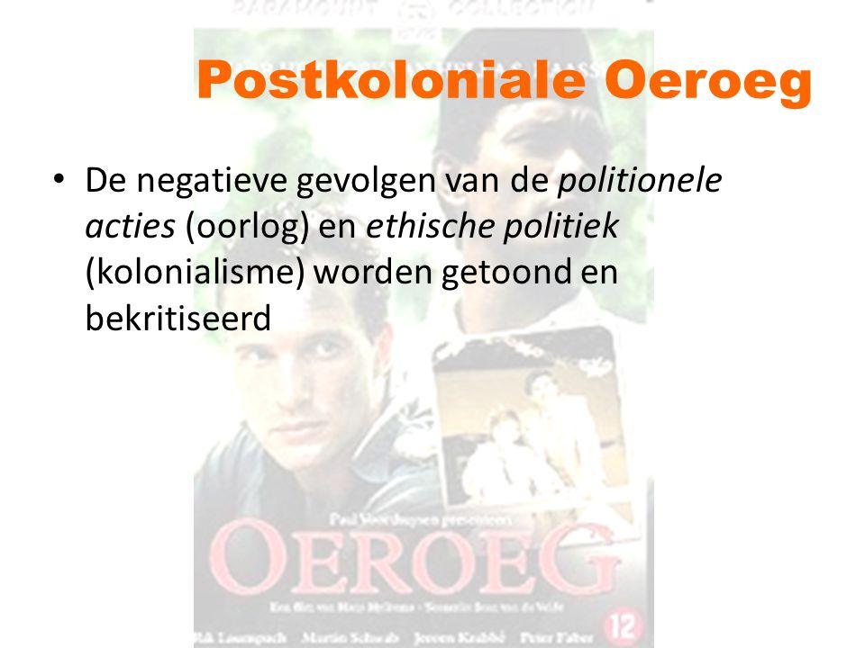Postkoloniale Oeroeg De negatieve gevolgen van de politionele acties (oorlog) en ethische politiek (kolonialisme) worden getoond en bekritiseerd.