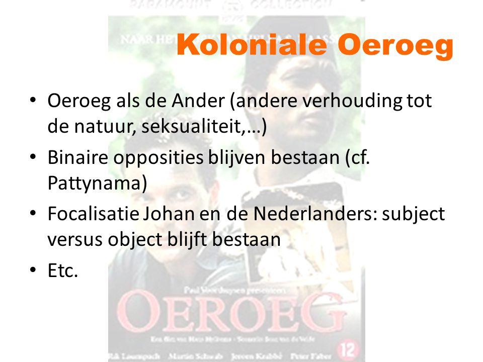 Koloniale Oeroeg Oeroeg als de Ander (andere verhouding tot de natuur, seksualiteit,…) Binaire opposities blijven bestaan (cf. Pattynama)