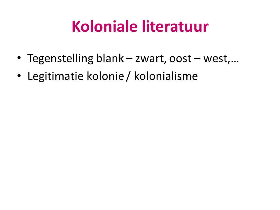 Koloniale literatuur Tegenstelling blank – zwart, oost – west,…