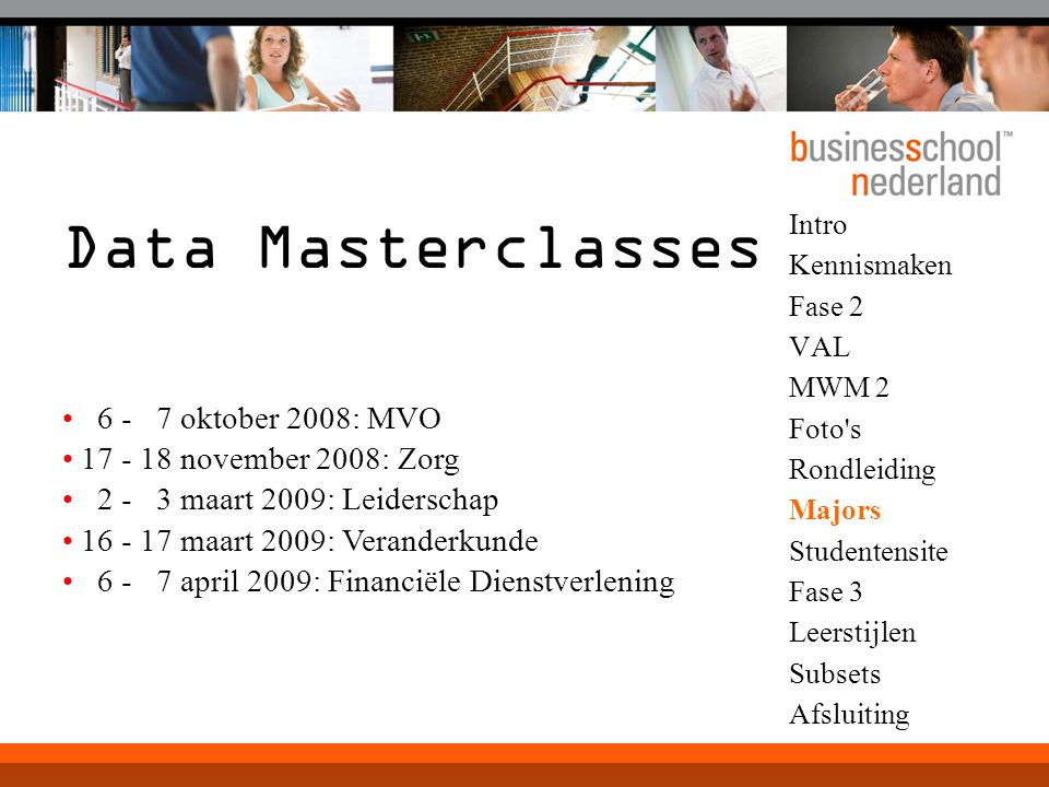 Data Masterclasses 6 - 7 oktober 2008: MVO 17 - 18 november 2008: Zorg
