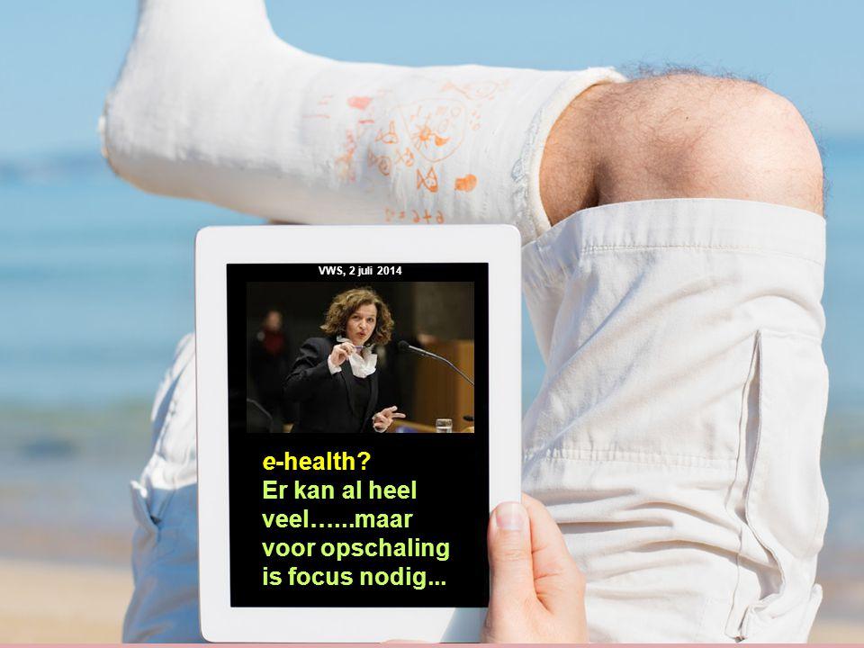 VWS, 2 juli 2014 e-health Er kan al heel veel…...maar voor opschaling is focus nodig...
