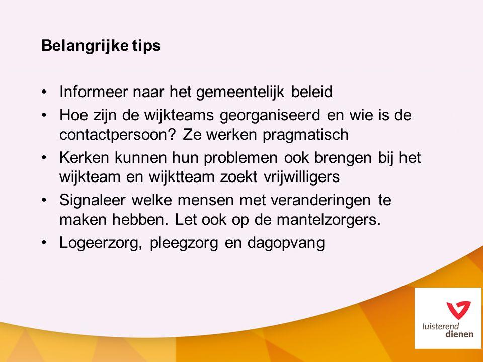 Belangrijke tips Informeer naar het gemeentelijk beleid. Hoe zijn de wijkteams georganiseerd en wie is de contactpersoon Ze werken pragmatisch.