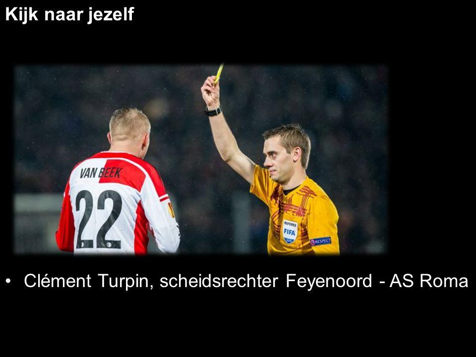 Kijk naar jezelf Clément Turpin, scheidsrechter Feyenoord - AS Roma