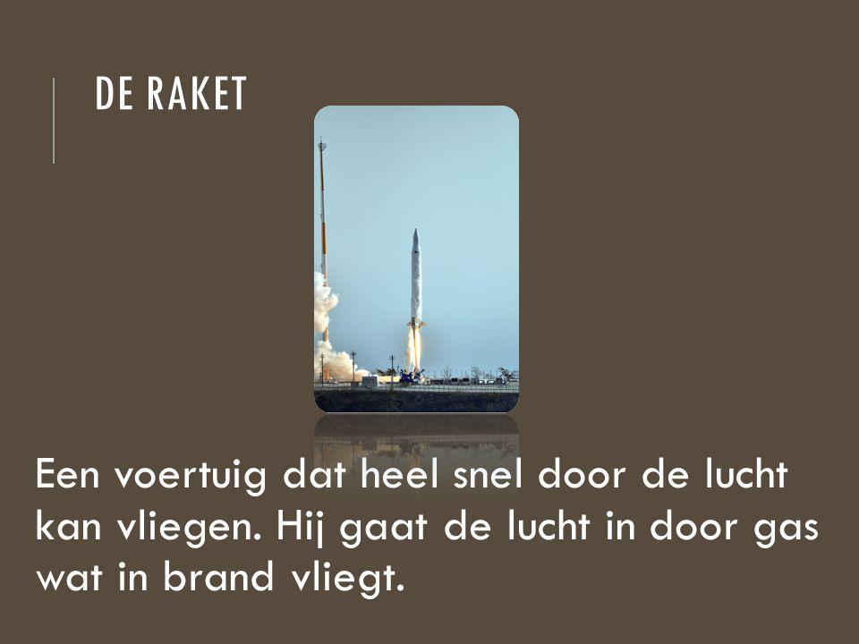 De raket Een voertuig dat heel snel door de lucht kan vliegen.