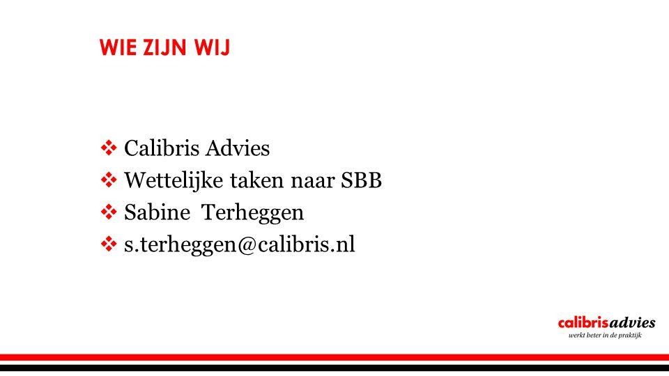 Wie zijn wij Calibris Advies Wettelijke taken naar SBB Sabine Terheggen s.terheggen@calibris.nl