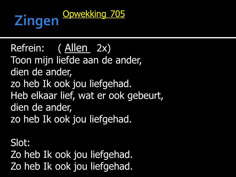 Zingen Refrein: ( Allen 2x) Toon mijn liefde aan de ander,