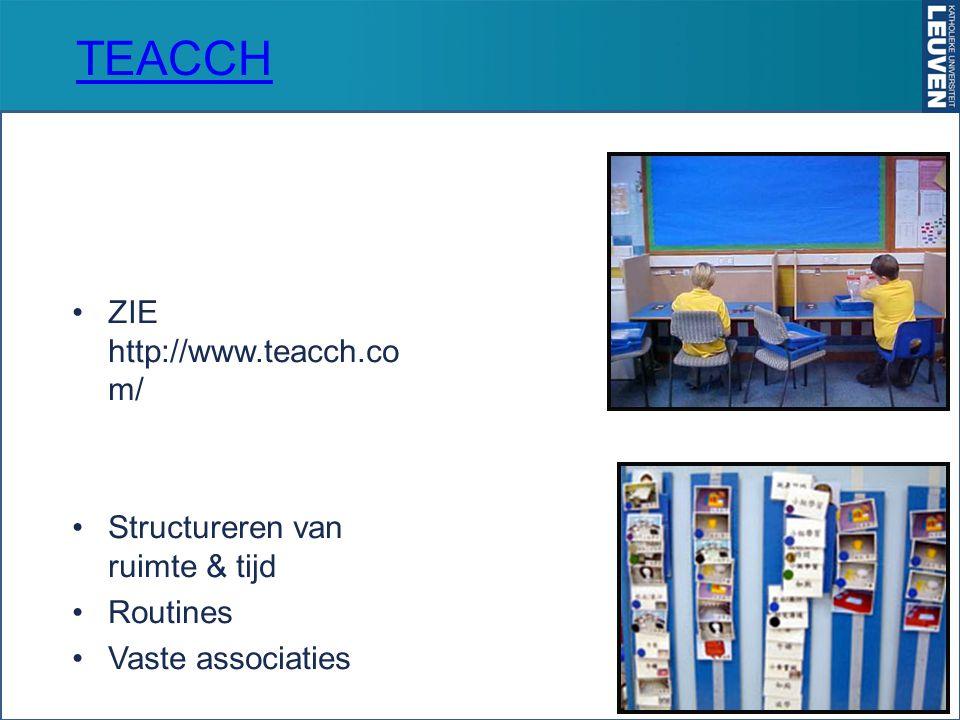 TEACCH ZIE http://www.teacch.com/ Structureren van ruimte & tijd