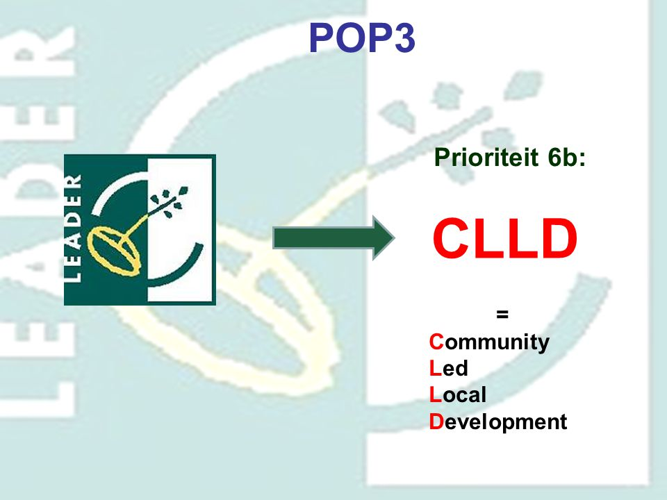 CLLD POP3 Prioriteit 6b: = Community Led Local Development