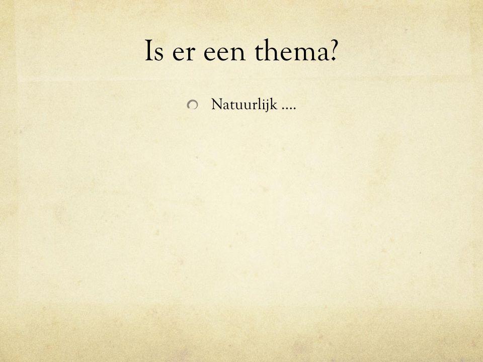 Is er een thema Natuurlijk ….