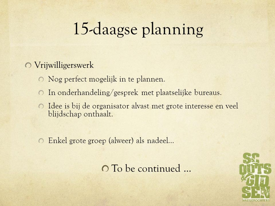 15-daagse planning To be continued … Vrijwilligerswerk