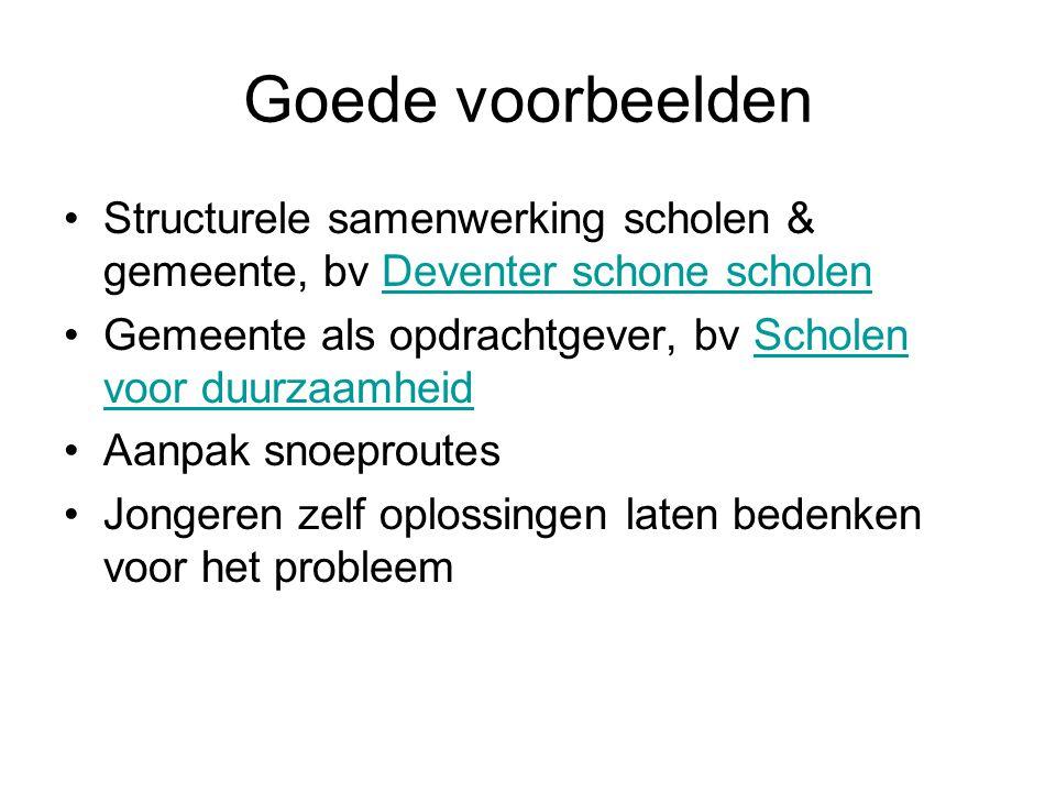 Goede voorbeelden Structurele samenwerking scholen & gemeente, bv Deventer schone scholen. Gemeente als opdrachtgever, bv Scholen voor duurzaamheid.