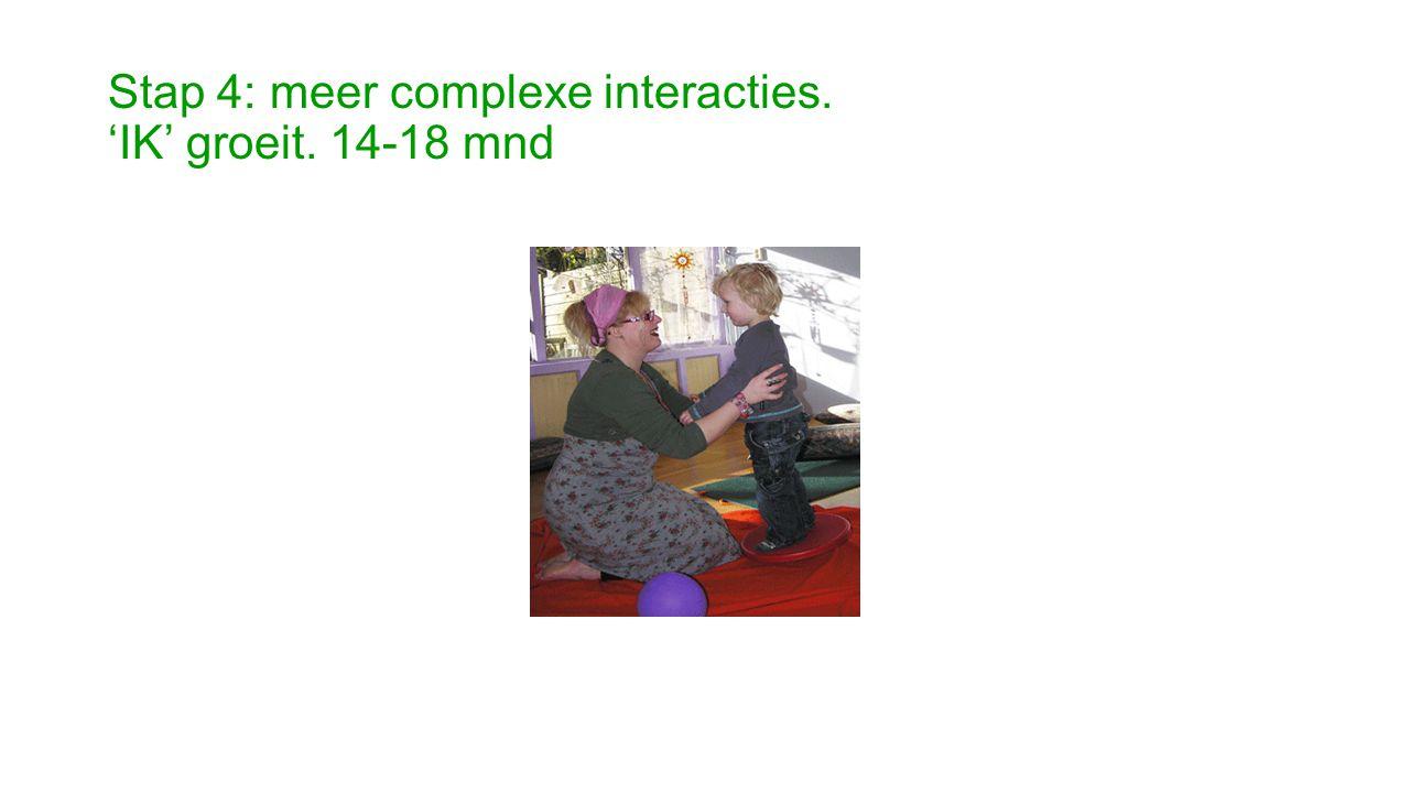 Stap 4: meer complexe interacties. 'IK' groeit. 14-18 mnd