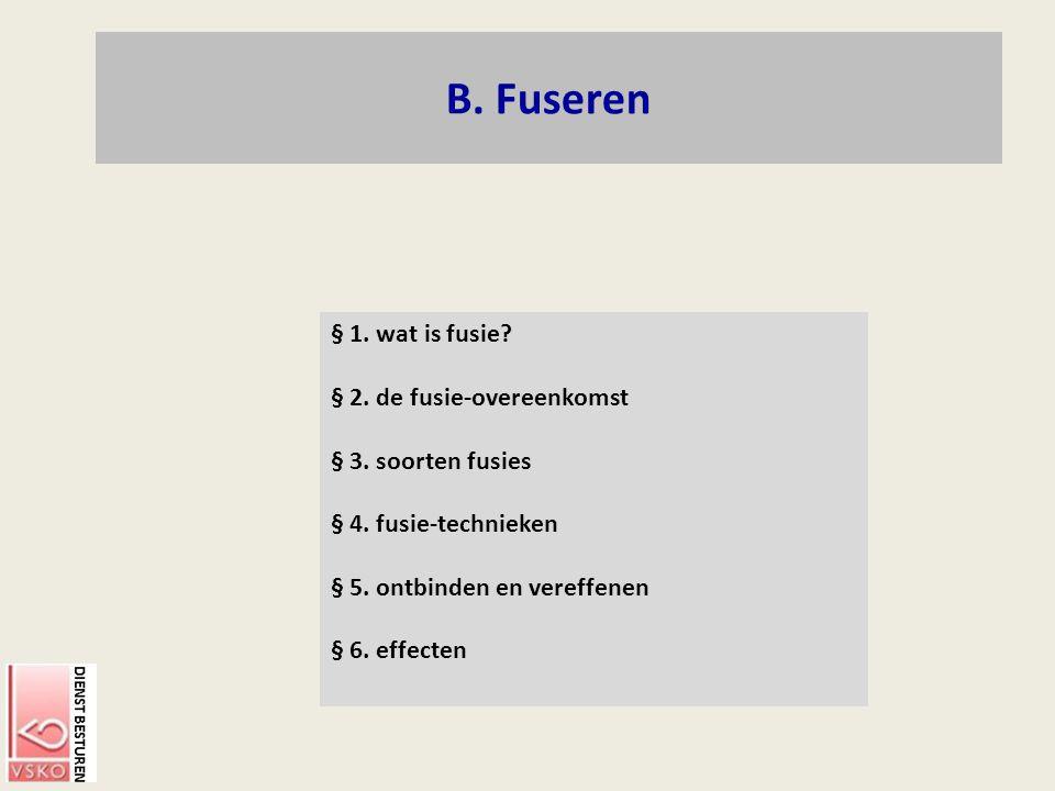 B. Fuseren § 1. wat is fusie § 2. de fusie-overeenkomst