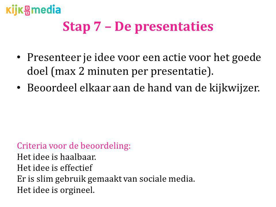 Stap 7 – De presentaties Presenteer je idee voor een actie voor het goede doel (max 2 minuten per presentatie).