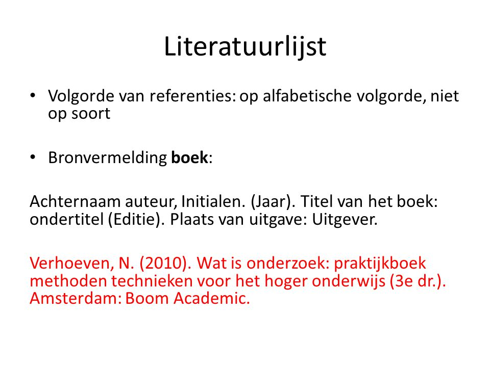 Literatuurlijst Volgorde van referenties: op alfabetische volgorde, niet op soort. Bronvermelding boek: