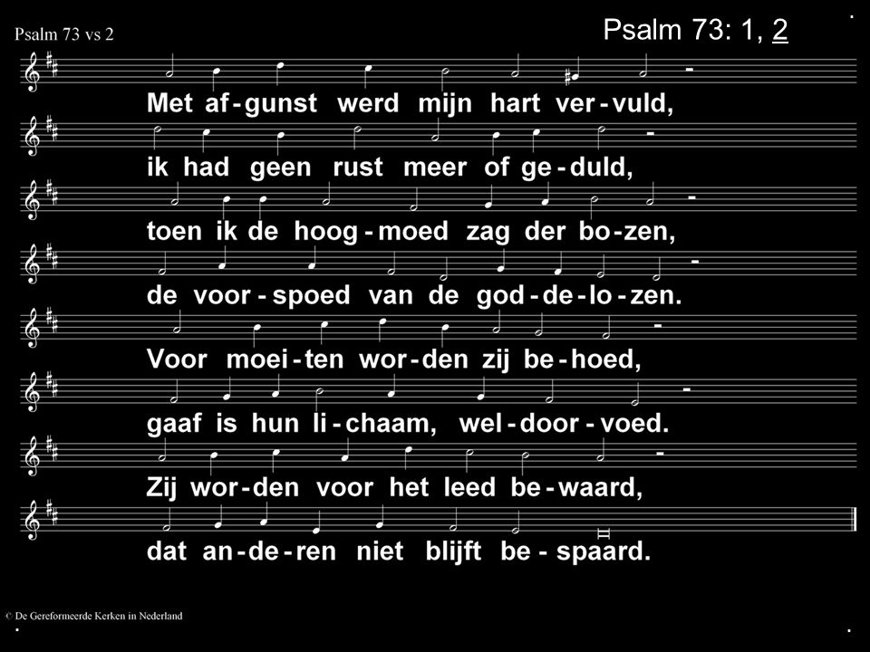 . Psalm 73: 1, 2 . .