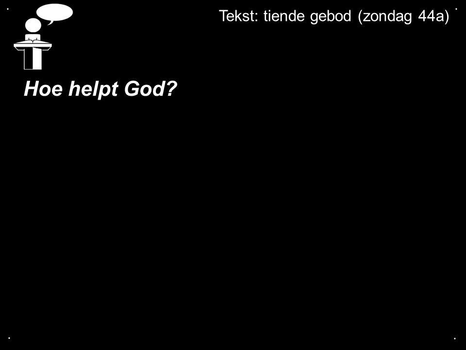 . . Tekst: tiende gebod (zondag 44a) Hoe helpt God . .