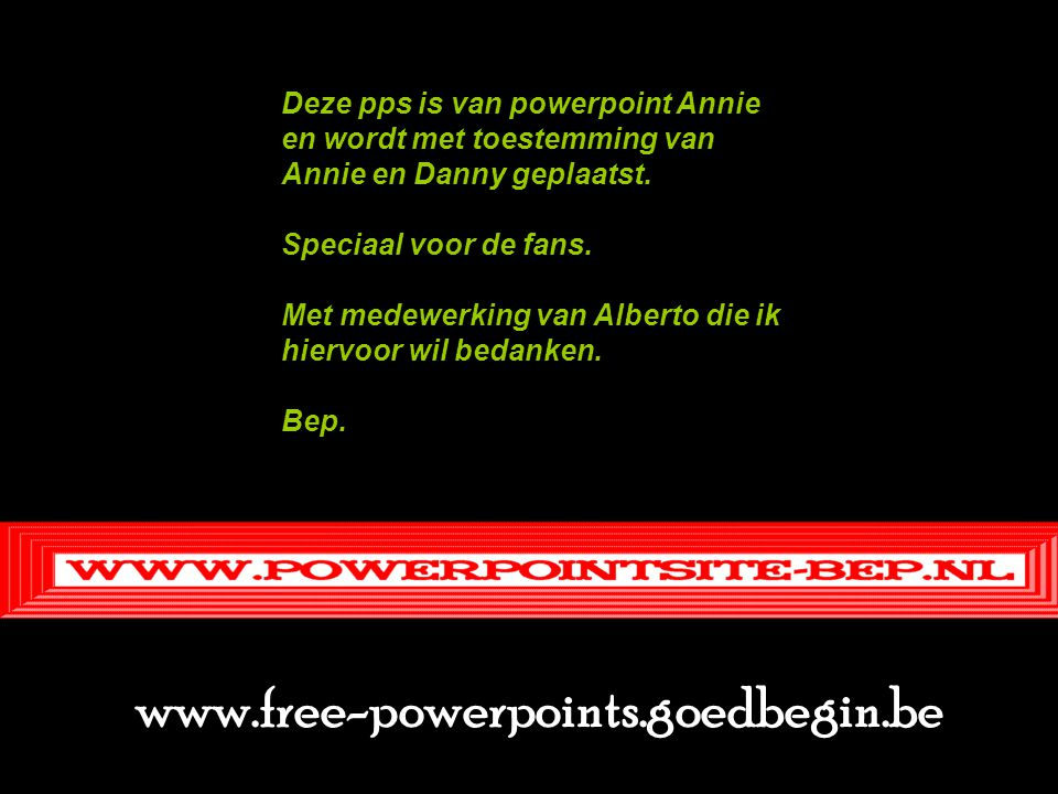 www.free-powerpoints.goedbegin.be Deze pps is van powerpoint Annie
