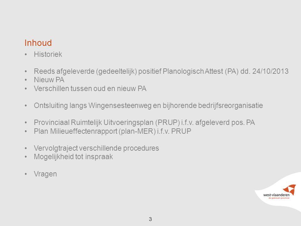 Inhoud Historiek. Reeds afgeleverde (gedeeltelijk) positief Planologisch Attest (PA) dd. 24/10/2013.