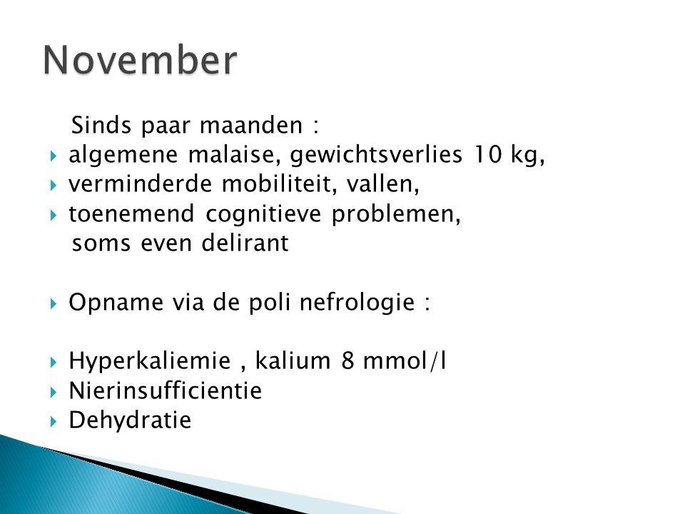 November Sinds paar maanden : algemene malaise, gewichtsverlies 10 kg,