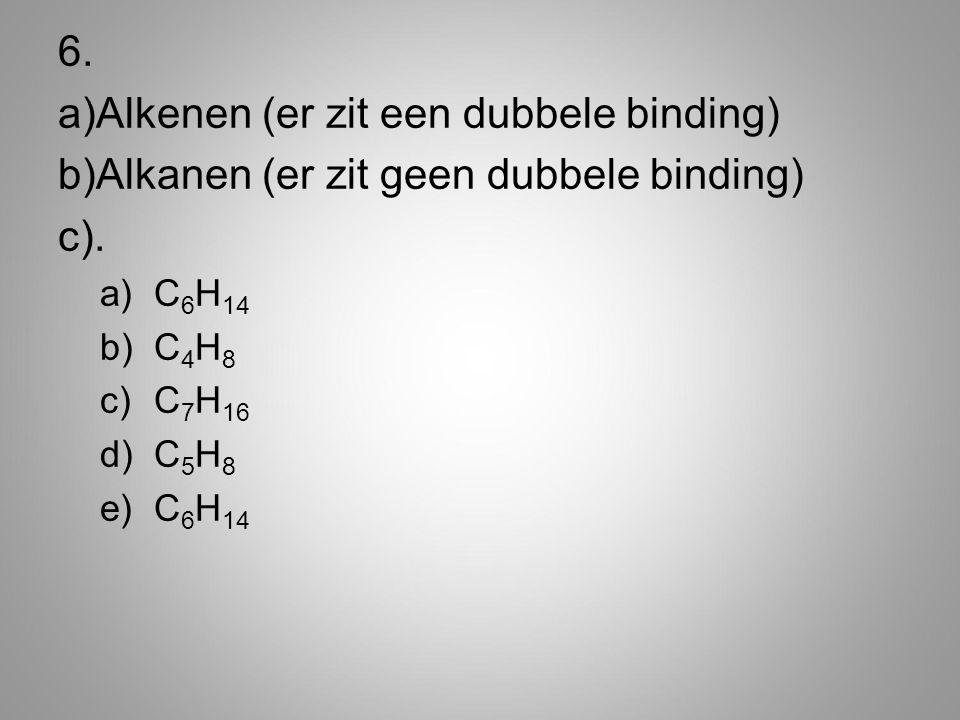 Alkenen (er zit een dubbele binding)
