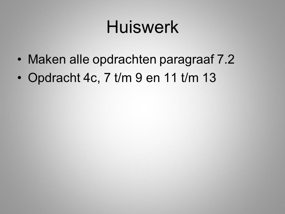 Huiswerk Maken alle opdrachten paragraaf 7.2