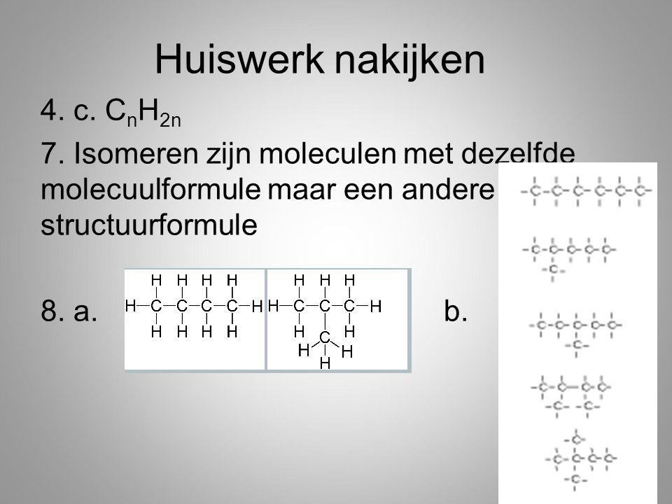 Huiswerk nakijken 4. c. CnH2n 7.