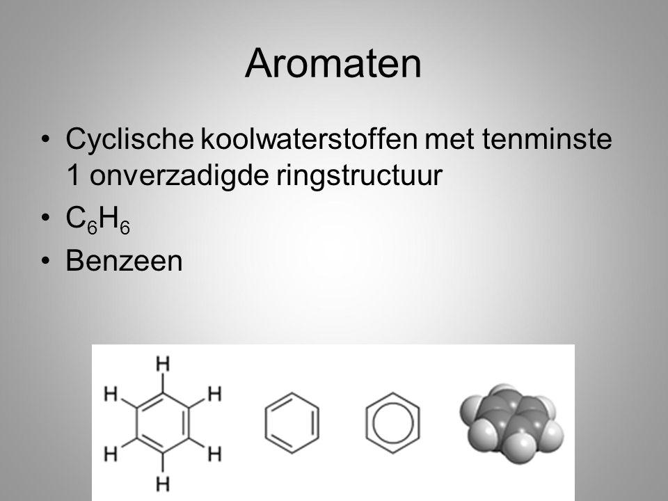 Aromaten Cyclische koolwaterstoffen met tenminste 1 onverzadigde ringstructuur C6H6 Benzeen