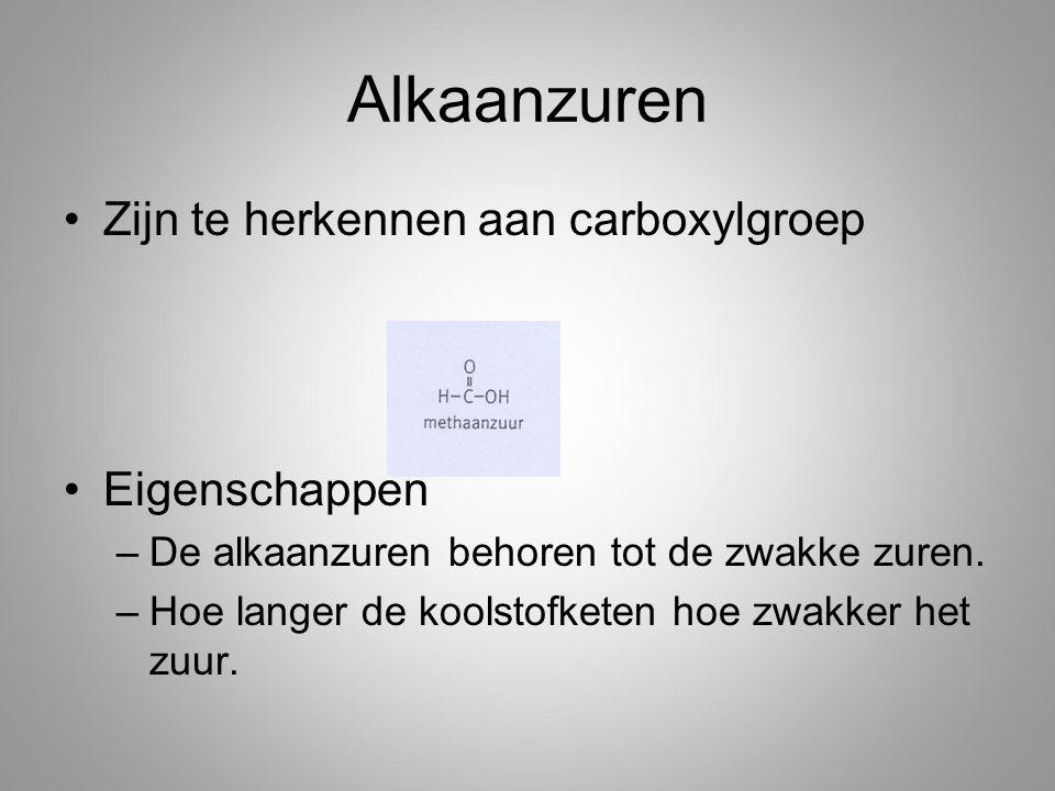 Alkaanzuren Zijn te herkennen aan carboxylgroep Eigenschappen