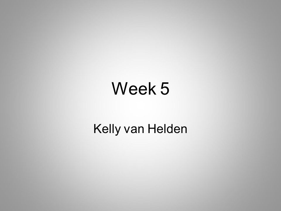 Week 5 Kelly van Helden