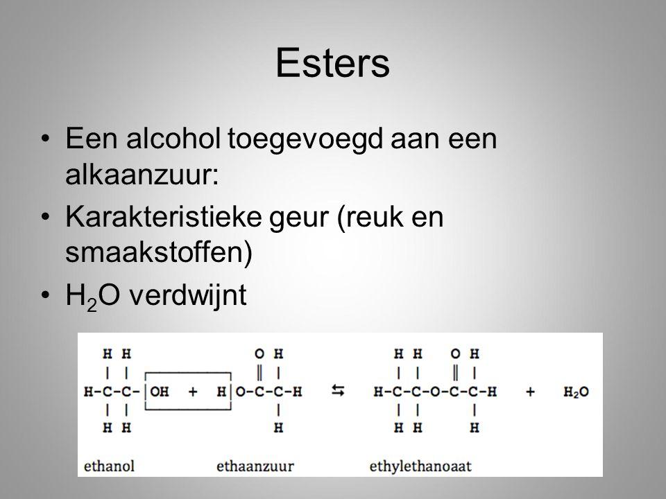 Esters Een alcohol toegevoegd aan een alkaanzuur:
