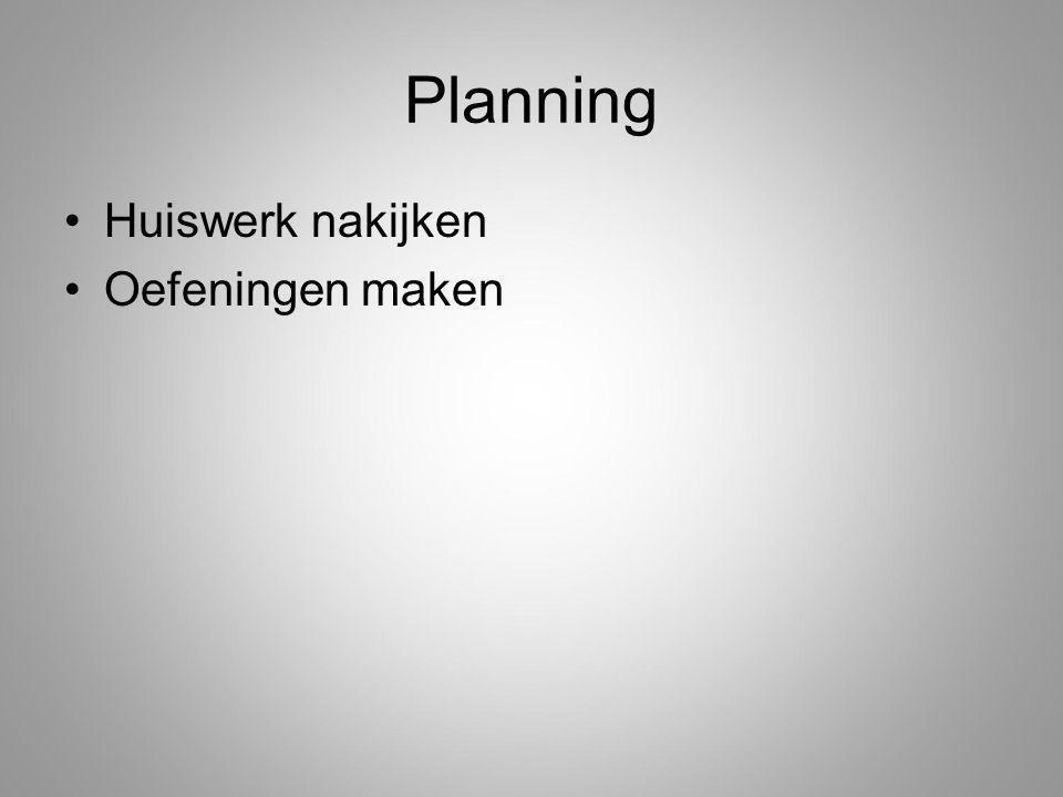 Planning Huiswerk nakijken Oefeningen maken
