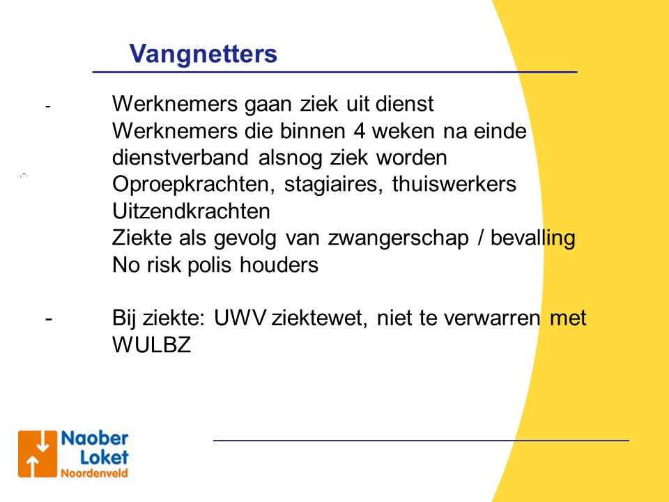 Vangnetters Werknemers gaan ziek uit dienst. Werknemers die binnen 4 weken na einde dienstverband alsnog ziek worden.
