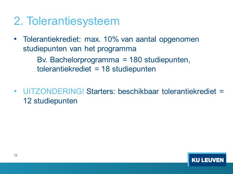 2. Tolerantiesysteem Tolerantiekrediet: max. 10% van aantal opgenomen studiepunten van het programma.