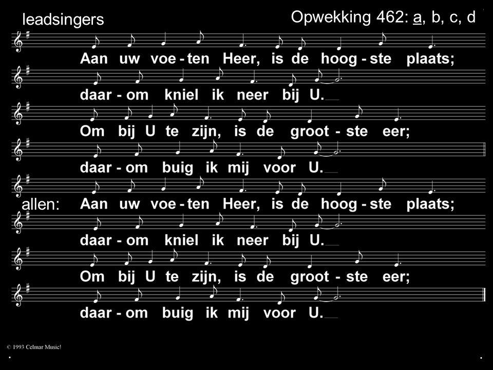 . leadsingers Opwekking 462: a, b, c, d allen: . .