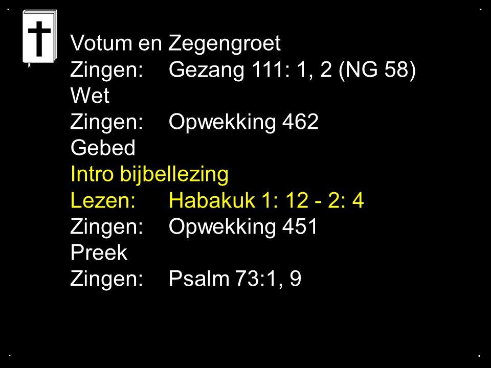 Votum en Zegengroet Zingen: Gezang 111: 1, 2 (NG 58) Wet