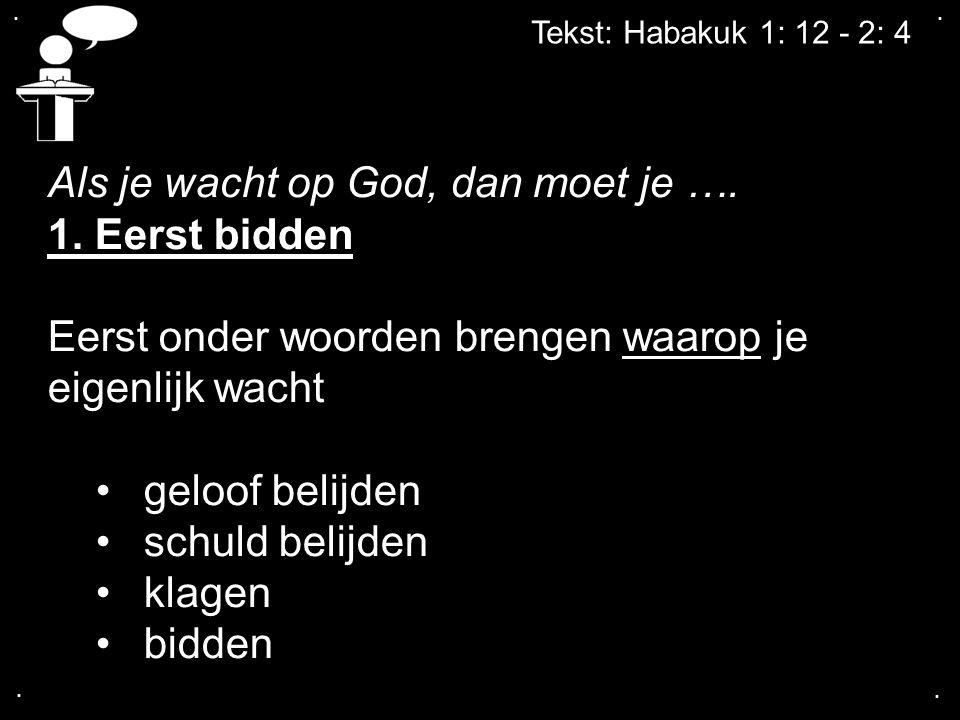 Als je wacht op God, dan moet je …. 1. Eerst bidden