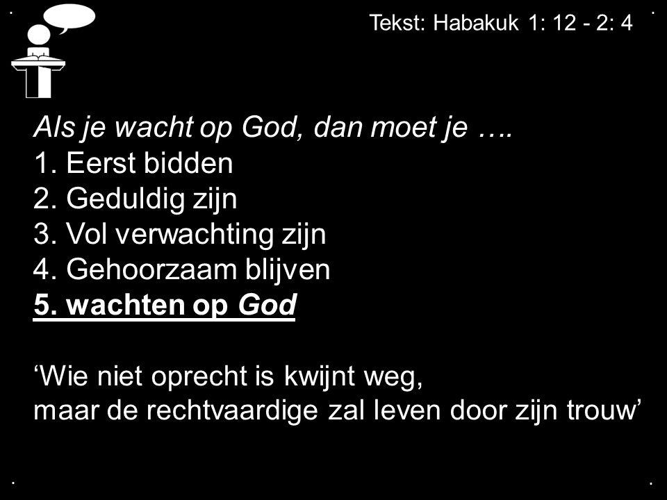 Als je wacht op God, dan moet je …. 1. Eerst bidden 2. Geduldig zijn