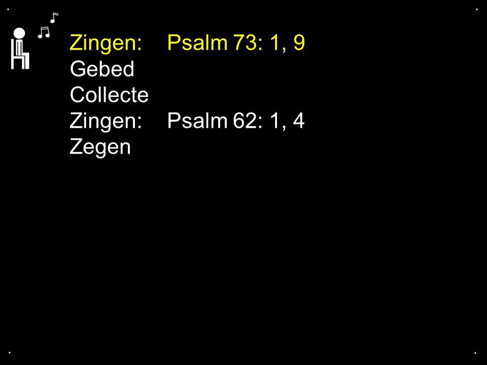 Zingen: Psalm 73: 1, 9 Gebed Collecte Zingen: Psalm 62: 1, 4 Zegen . .
