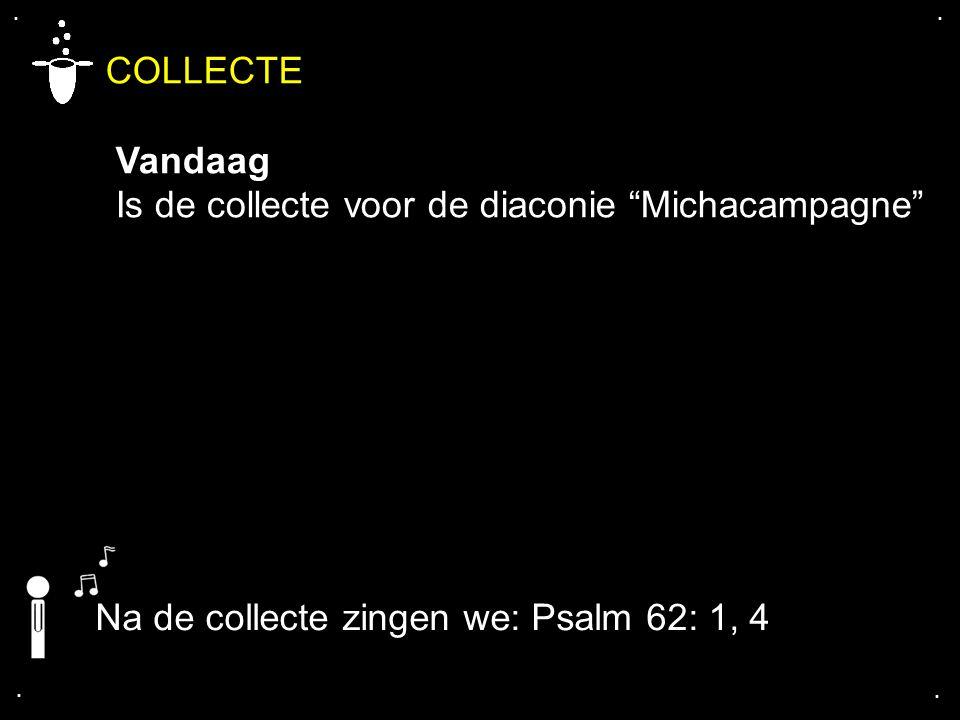 COLLECTE Vandaag Is de collecte voor de diaconie Michacampagne